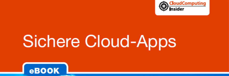"Auszug aus dem Cloudcomputing-Insider eBook ""Sichere Cloud Apps""."