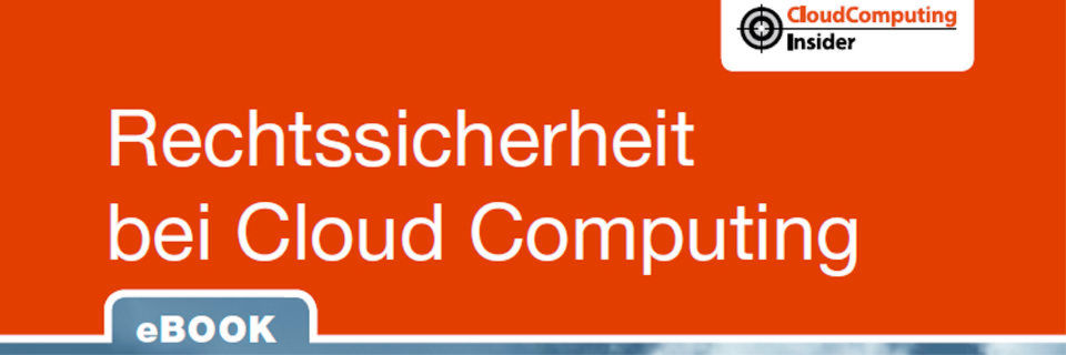 "Auszug aus dem CloudComputing-Insider eBook ""Rechtssicherheit bei Cloud Computing""."