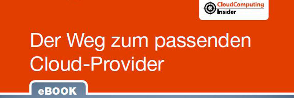 "Auszug aus dem Cloudcomputing-Insider eBook ""Cloud-Provider""."