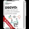 7 Fragen an CIOs zum Erreichen der DSGVO-Compliance