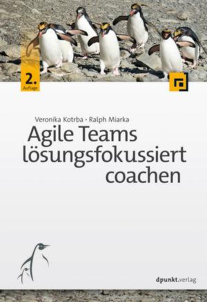 Wie können agile Teams zusammen wachsen? Das Buch von Veronika Kotrba und Dr. Ralph Miarka stellt Coaching-Techniken vor, die zum Ziel führen (Verkaufspreis: 32,90 Euro; ISBN 978-3-86490-441-7).