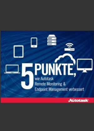 5 Punkte, wie Autotask Remote Monitoring & Endpoint Management verbessert
