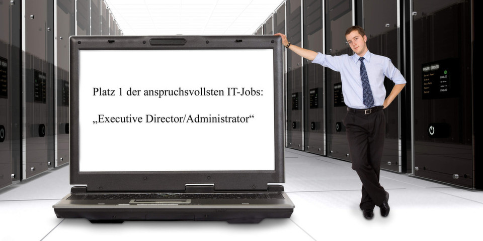"Platz 1 der anspruchsvollsten IT-Jobs: ""Executive Director/Administrator"""