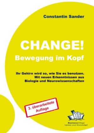 Constantin SanderChange – Bewegung im KopfIhr Gehirn wird so, wie Sie es benutzen.3. Auflage, Januar 2012249 Seiten, zahlreiche Abbildungen.24,80 Euro ISBN-13: 978-3-869800-77-3
