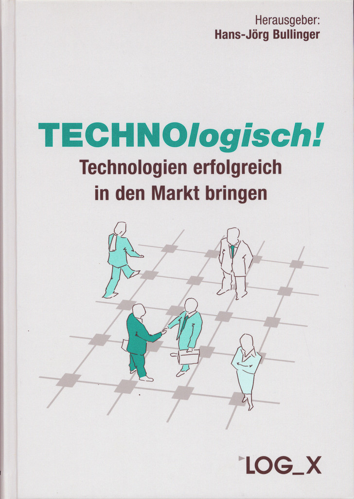 Hans-Jrg Bullinger: Technologisch!  Technologien erfolgreich in den Markt bringen, Log_X Verlag, Ludwigsburg 2012, 176 Seiten, ISBN: 978-3-932298-44-8, 49,00 Euro.