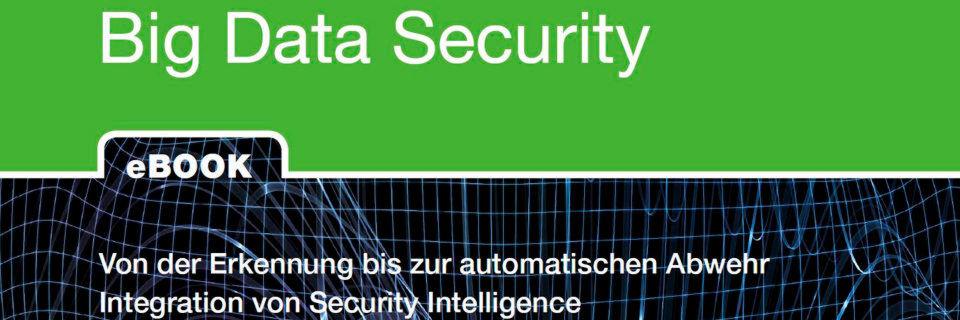 """Das E-Book """"Big Data Security: Von der Erkennung bis zur automatischen Abwehr"""" steht ab sofort kostenlos zum Download bereit."""