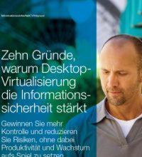 Zehn Gründe, warum Desktop-Virtualisierung die Informationssicherheit stärkt