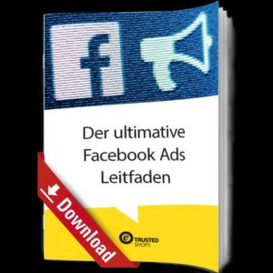 Der ultimative Facebook Ads Leitfaden