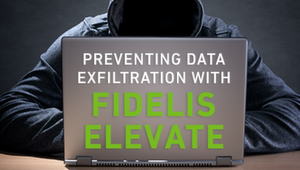 Part 2: Preventing Data Exfiltration with Fidelis Elevate™