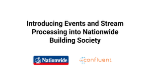 Webinar: Introducing Events and Stream Processing into Nationwide Building Society